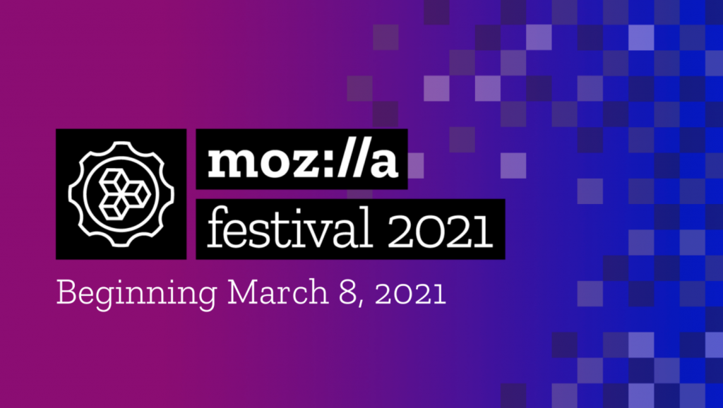 Mozilla Festival 2021, Starting March 8, 2021