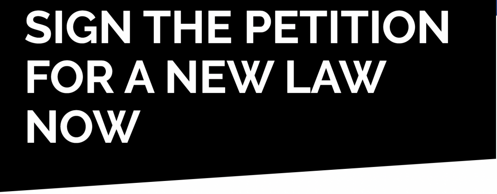 """Sign the petition for a new law now"""